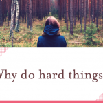 Why do hard things?