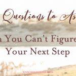 4 Questions to Ask When You Can't Figure Out Your Next Step
