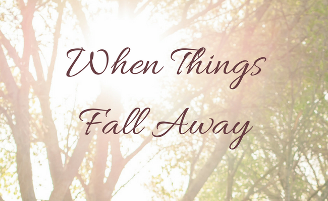 When Things Fall Away
