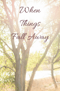 When Things Fall Away