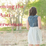 Becoming the Anti-Superwoman